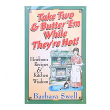 Take Two & Butter'em While They're Hot - Heirloom Recipes and Kitchen Wisdom